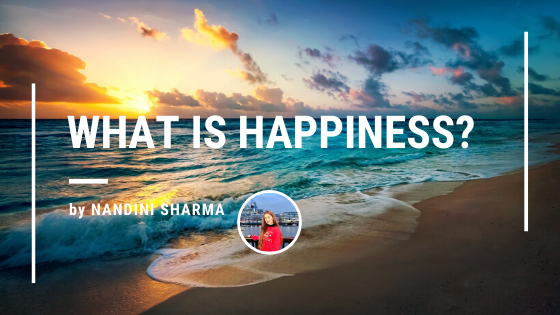 what is happiness by Nandini Sharma