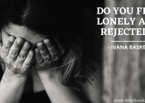 Do you feel lonely and rejected